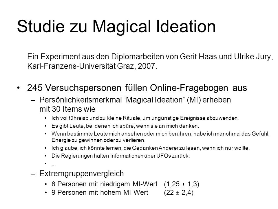 Studie zu Magical Ideation Ein Experiment aus den Diplomarbeiten von Gerit Haas und Ulrike Jury, Karl-Franzens-Universität Graz, 2007. 245 Versuchsper