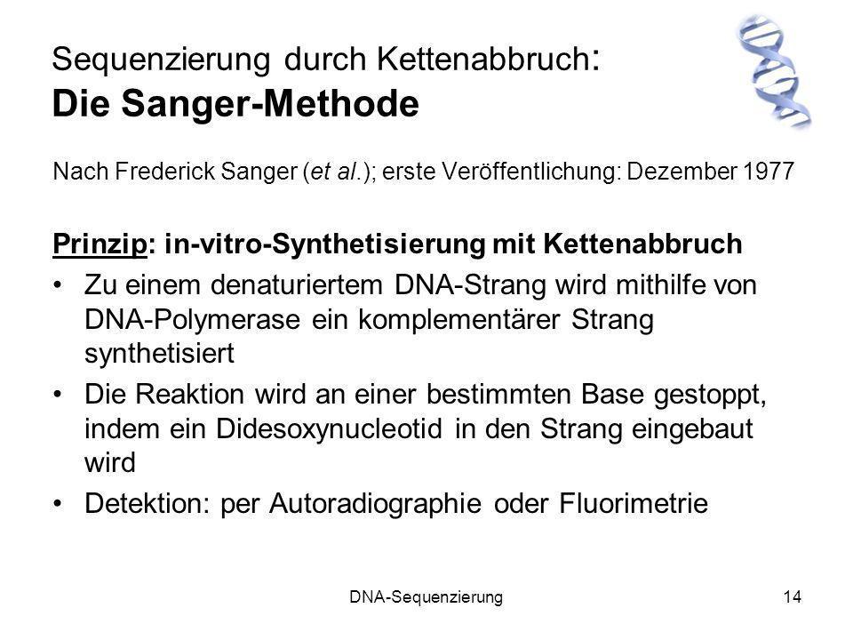 DNA-Sequenzierung14 Sequenzierung durch Kettenabbruch : Die Sanger-Methode Nach Frederick Sanger (et al.); erste Veröffentlichung: Dezember 1977 Prinz