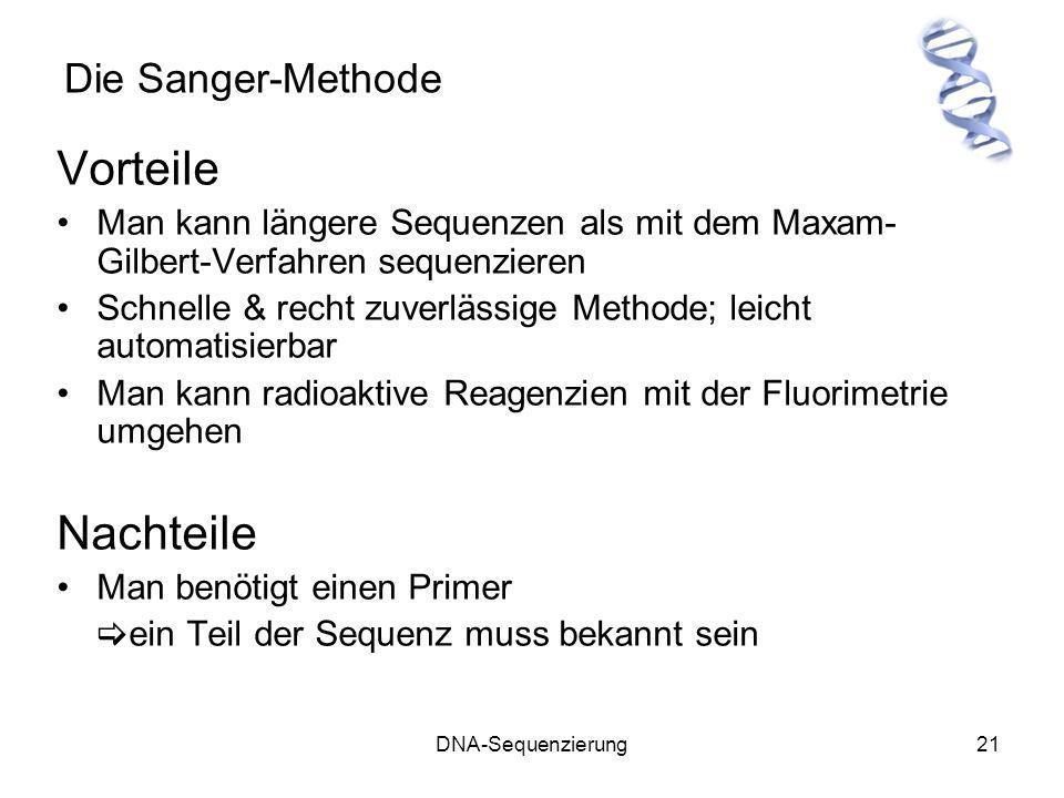 DNA-Sequenzierung21 Die Sanger-Methode Vorteile Man kann längere Sequenzen als mit dem Maxam- Gilbert-Verfahren sequenzieren Schnelle & recht zuverläs