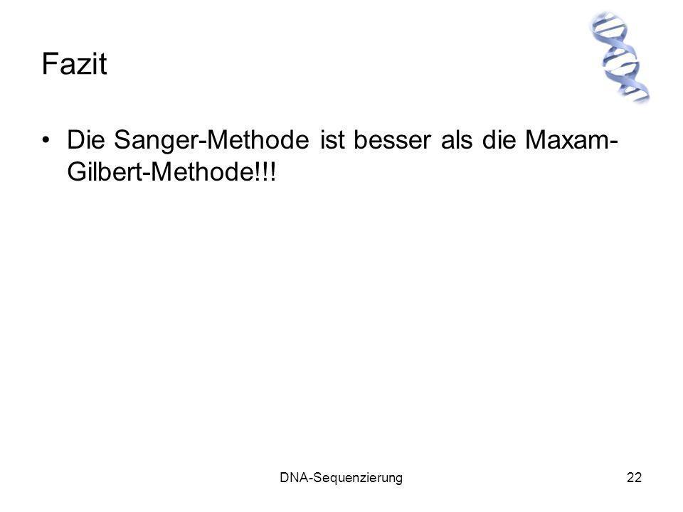 DNA-Sequenzierung22 Fazit Die Sanger-Methode ist besser als die Maxam- Gilbert-Methode!!!