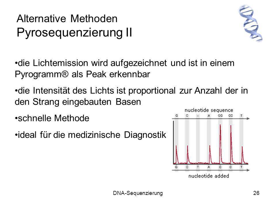 DNA-Sequenzierung26 Alternative Methoden Pyrosequenzierung II die Lichtemission wird aufgezeichnet und ist in einem Pyrogramm® als Peak erkennbar die