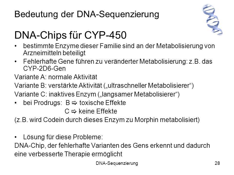 DNA-Sequenzierung28 Bedeutung der DNA-Sequenzierung DNA-Chips für CYP-450 bestimmte Enzyme dieser Familie sind an der Metabolisierung von Arzneimittel