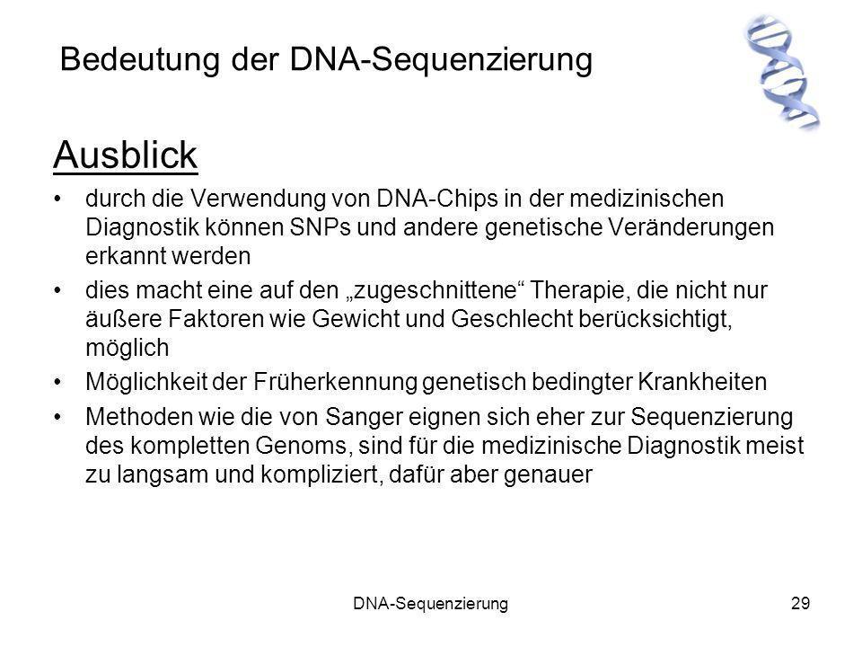 DNA-Sequenzierung29 Bedeutung der DNA-Sequenzierung Ausblick durch die Verwendung von DNA-Chips in der medizinischen Diagnostik können SNPs und andere