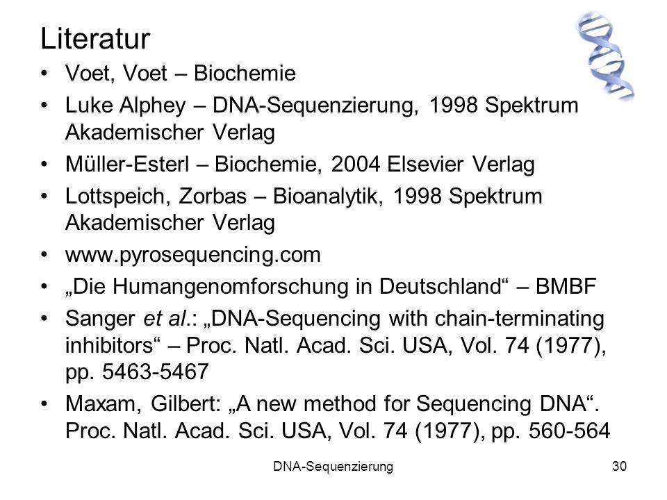 DNA-Sequenzierung30 Literatur Voet, Voet – Biochemie Luke Alphey – DNA-Sequenzierung, 1998 Spektrum Akademischer Verlag Müller-Esterl – Biochemie, 200