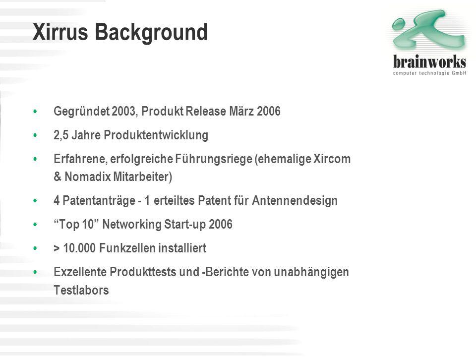 Xirrus Background Gegründet 2003, Produkt Release März 2006 2,5 Jahre Produktentwicklung Erfahrene, erfolgreiche Führungsriege (ehemalige Xircom & Nom