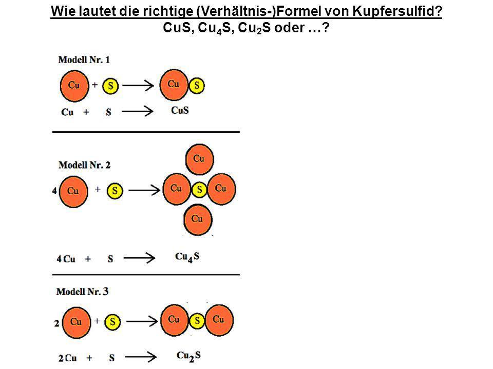 Wie lautet die richtige (Verhältnis-)Formel von Kupfersulfid? CuS, Cu 4 S, Cu 2 S oder …?