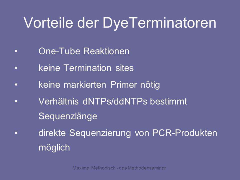 Maximal Methodisch - das Methodenseminar Vorteile der DyeTerminatoren One-Tube Reaktionen keine Termination sites keine markierten Primer nötig Verhäl