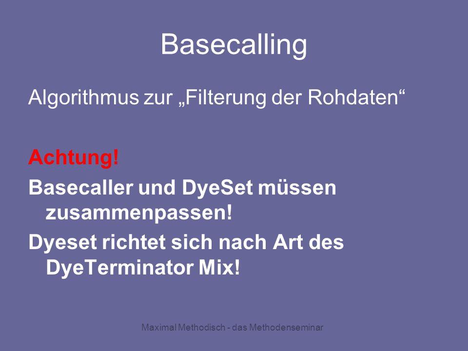Maximal Methodisch - das Methodenseminar Basecalling Algorithmus zur Filterung der Rohdaten Achtung! Basecaller und DyeSet müssen zusammenpassen! Dyes