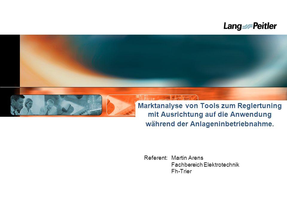 Marktanalyse von Tools zum Reglertuning mit Ausrichtung auf die Anwendung während der Anlageninbetriebnahme. Referent: Martin Arens Fachbereich Elektr