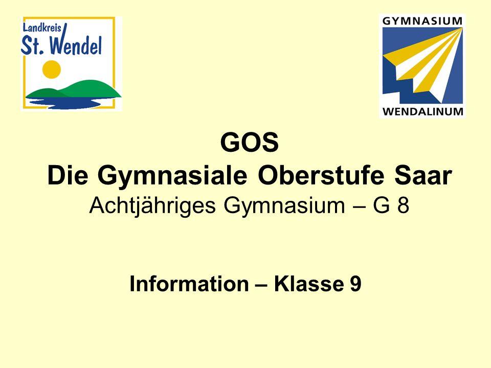 GOS Die Gymnasiale Oberstufe Saar Achtjähriges Gymnasium – G 8 Information – Klasse 9