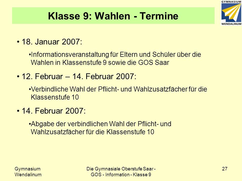 Gymnasium Wendalinum Die Gymnasiale Oberstufe Saar - GOS - Information - Klasse 9 27 Klasse 9: Wahlen - Termine 18. Januar 2007: Informationsveranstal