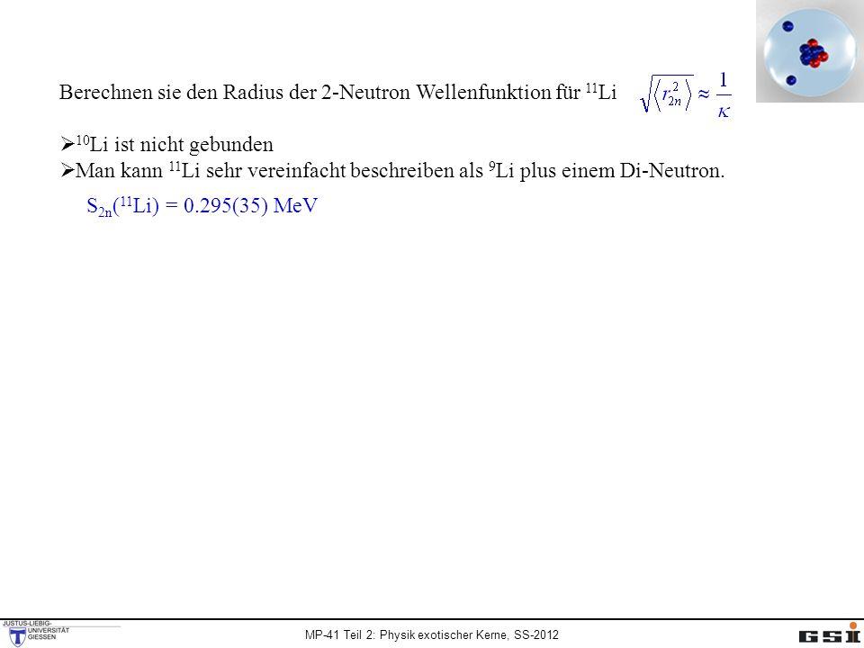 MP-41 Teil 2: Physik exotischer Kerne, SS-2012 Berechnen sie den Radius der 2-Neutron Wellenfunktion für 11 Li 10 Li ist nicht gebunden Man kann 11 Li