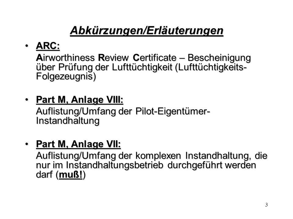3 Abkürzungen/Erläuterungen ARC:ARC: Airworthiness Review Certificate – Bescheinigung über Prüfung der Lufttüchtigkeit (Lufttüchtigkeits- Folgezeugnis