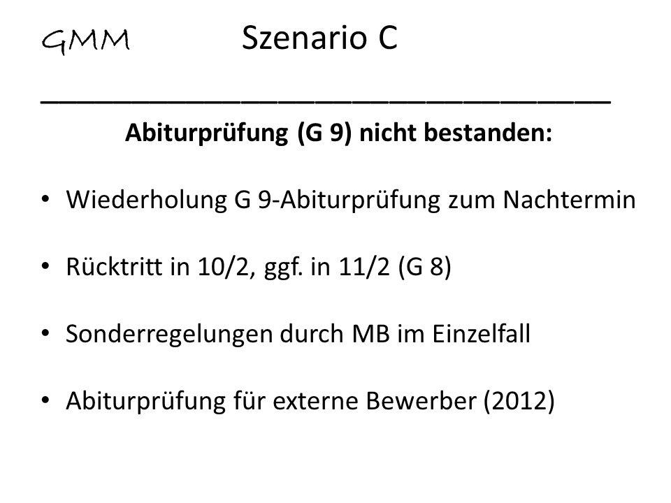 GMM Szenario C _______________________________ Abiturprüfung (G 9) nicht bestanden: Wiederholung G 9-Abiturprüfung zum Nachtermin Rücktritt in 10/2, g