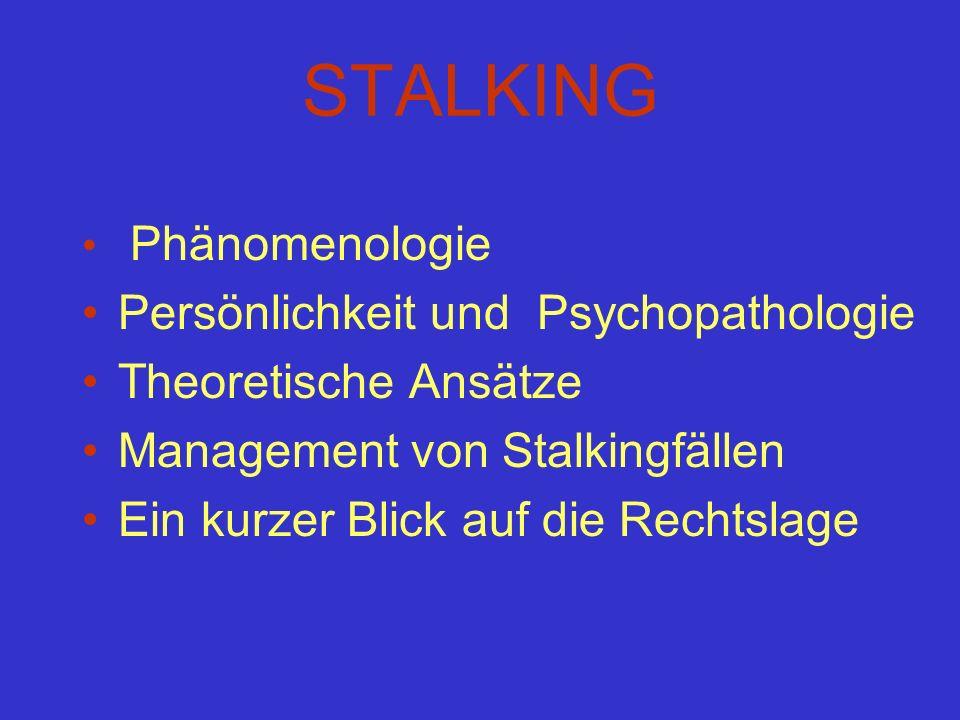 STALKING Phänomenologie Persönlichkeit und Psychopathologie Theoretische Ansätze Management von Stalkingfällen Ein kurzer Blick auf die Rechtslage