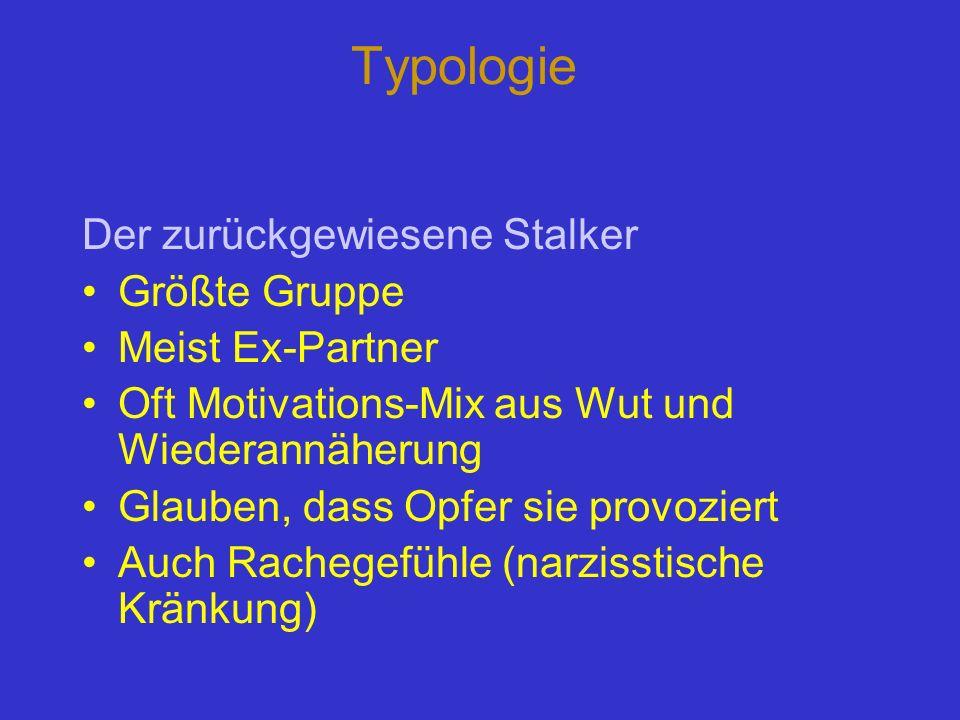 Typologie Der zurückgewiesene Stalker Größte Gruppe Meist Ex-Partner Oft Motivations-Mix aus Wut und Wiederannäherung Glauben, dass Opfer sie provozie