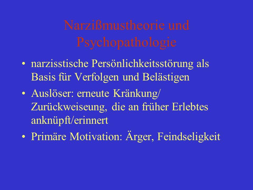 Narzißmustheorie und Psychopathologie narzisstische Persönlichkeitsstörung als Basis für Verfolgen und Belästigen Auslöser: erneute Kränkung/ Zurückwe