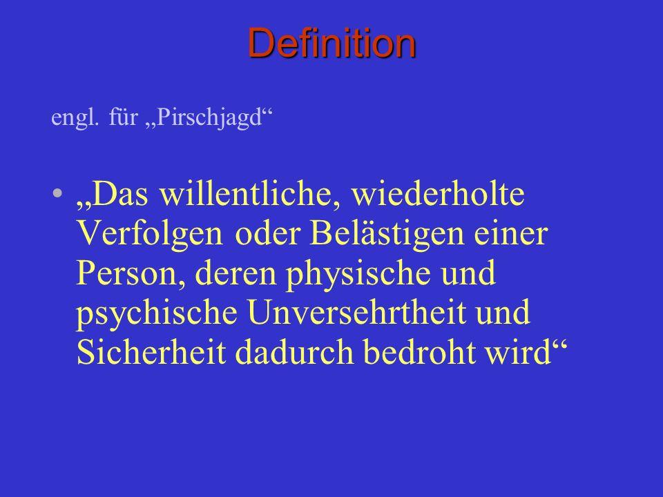Definition engl. für Pirschjagd Das willentliche, wiederholte Verfolgen oder Belästigen einer Person, deren physische und psychische Unversehrtheit un