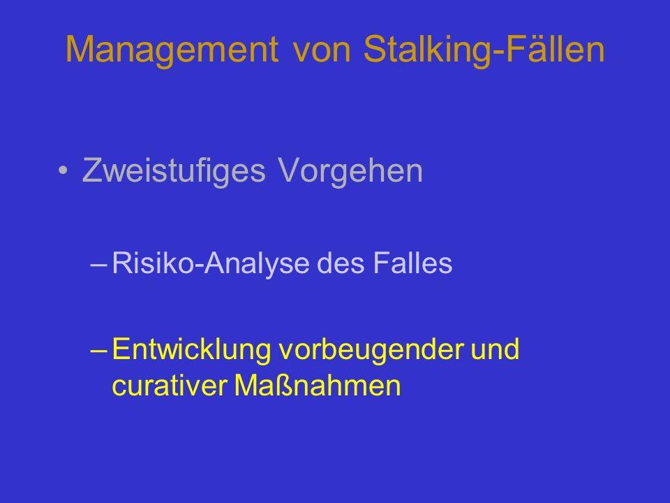 Management von Stalking-Fällen Zweistufiges Vorgehen –Risiko-Analyse des Falles –Entwicklung vorbeugender und curativer Maßnahmen