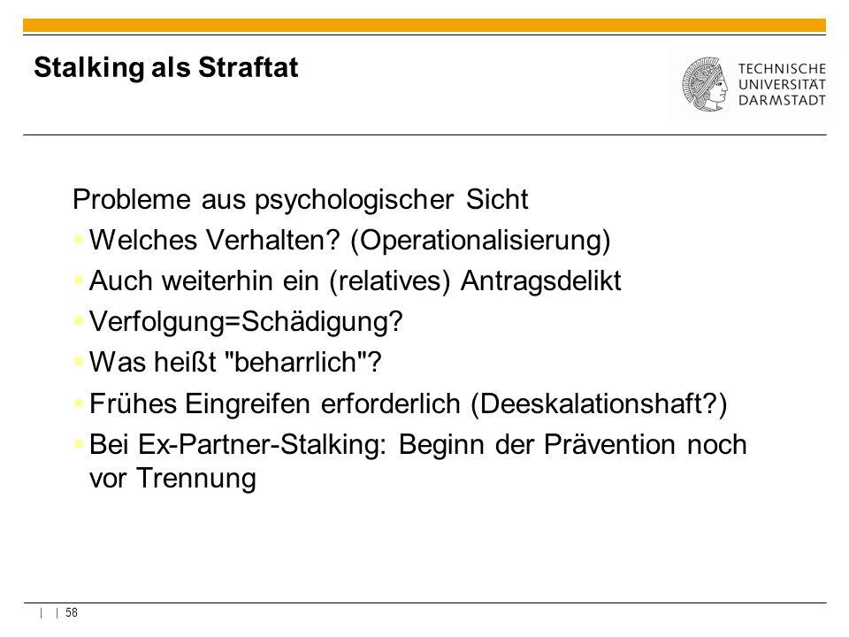 | | 58 Stalking als Straftat Probleme aus psychologischer Sicht Welches Verhalten? (Operationalisierung) Auch weiterhin ein (relatives) Antragsdelikt