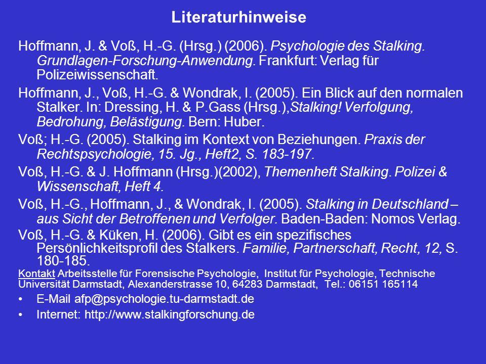 Literaturhinweise Hoffmann, J. & Voß, H.-G. (Hrsg.) (2006). Psychologie des Stalking. Grundlagen-Forschung-Anwendung. Frankfurt: Verlag für Polizeiwis