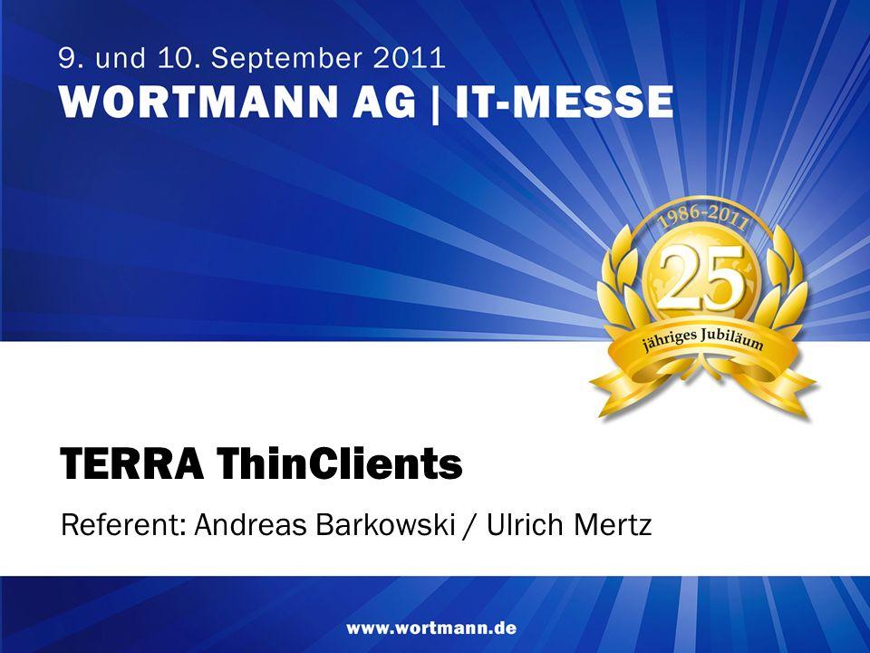 www.wortmann.de TERRA ThinClients Referent: Andreas Barkowski / Ulrich Mertz