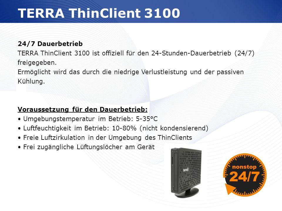 www.wortmann.de TERRA ThinClient 3100 24/7 Dauerbetrieb TERRA ThinClient 3100 ist offiziell für den 24-Stunden-Dauerbetrieb (24/7) freigegeben. Ermögl