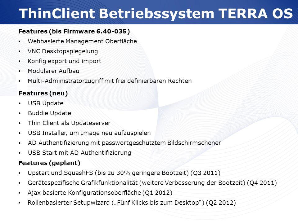 www.wortmann.de ThinClient Betriebssystem TERRA OS Features (bis Firmware 6.40-035) Webbasierte Management Oberfläche VNC Desktopspiegelung Konfig exp