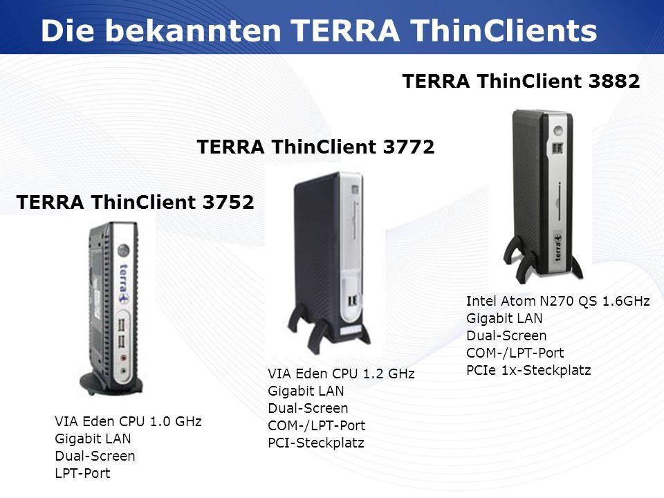 www.wortmann.de Die bekannten TERRA ThinClients TERRA ThinClient 3752 TERRA ThinClient 3772 TERRA ThinClient 3882 VIA Eden CPU 1.0 GHz Gigabit LAN Dua