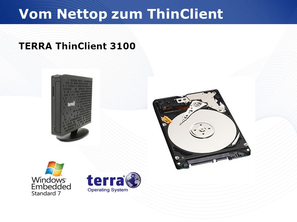 www.wortmann.de ThinClient 3100 W7ES TERRA ThinClient 3100 1.8GHz W7ES Windows 7 Embedded Standard EMB Nettop Mini-Gehäuse schwarz (1,5 Liter) Intel Atom D525 Dual-Core, 2 GB SO DDR2, 8GB 2.5 Half SSD, 512 MB NVIDIA ION2 Ohne Slim ODD (optional), WLAN 802.11 b/g/n (optional), 10/100/1000 LAN, Cardreader Integrierter Lautsprecher Dualscreen über VGA und HDMI