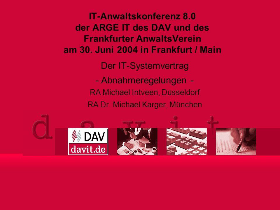 1 Der IT-Systemvertrag - Abnahmeregelungen - RA Michael Intveen, Düsseldorf RA Dr. Michael Karger, München IT-Anwaltskonferenz 8.0 der ARGE IT des DAV