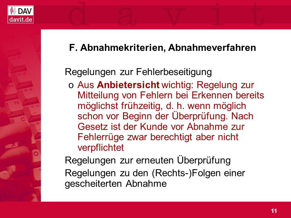 11 F. Abnahmekriterien, Abnahmeverfahren Regelungen zur Fehlerbeseitigung oAus Anbietersicht wichtig: Regelung zur Mitteilung von Fehlern bei Erkennen