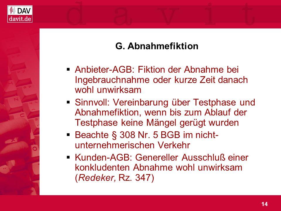 14 G. Abnahmefiktion Anbieter-AGB: Fiktion der Abnahme bei Ingebrauchnahme oder kurze Zeit danach wohl unwirksam Sinnvoll: Vereinbarung über Testphase