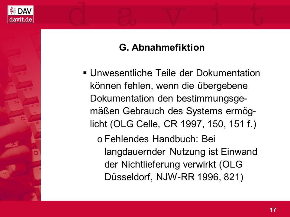 17 G. Abnahmefiktion Unwesentliche Teile der Dokumentation können fehlen, wenn die übergebene Dokumentation den bestimmungsge- mäßen Gebrauch des Syst