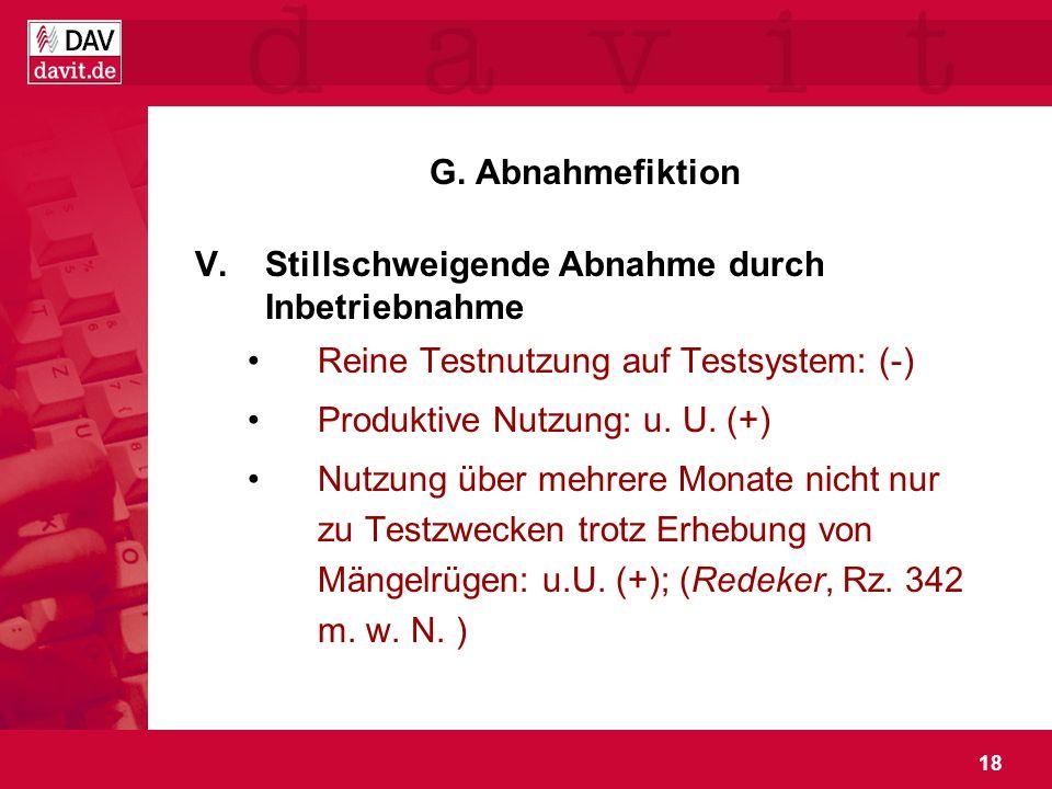 18 G. Abnahmefiktion V.Stillschweigende Abnahme durch Inbetriebnahme Reine Testnutzung auf Testsystem: (-) Produktive Nutzung: u. U. (+) Nutzung über