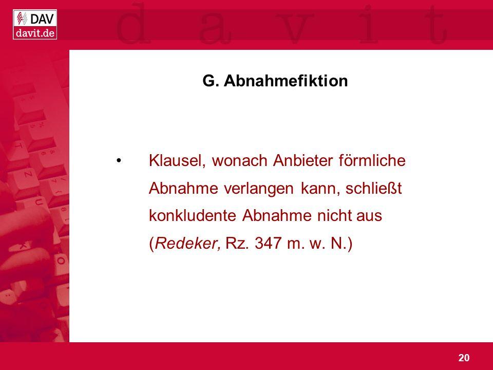 20 G. Abnahmefiktion Klausel, wonach Anbieter förmliche Abnahme verlangen kann, schließt konkludente Abnahme nicht aus (Redeker, Rz. 347 m. w. N.)