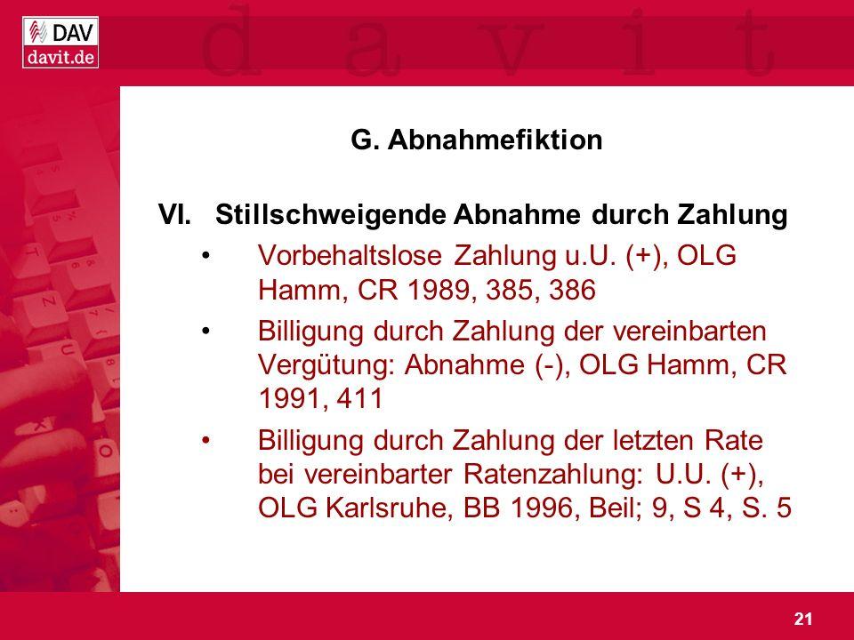 21 G. Abnahmefiktion VI.Stillschweigende Abnahme durch Zahlung Vorbehaltslose Zahlung u.U. (+), OLG Hamm, CR 1989, 385, 386 Billigung durch Zahlung de
