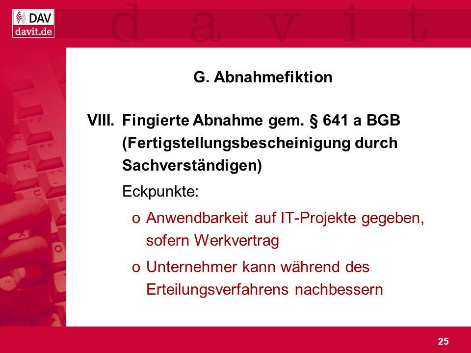 25 G. Abnahmefiktion VIII.Fingierte Abnahme gem. § 641 a BGB (Fertigstellungsbescheinigung durch Sachverständigen) Eckpunkte: oAnwendbarkeit auf IT-Pr