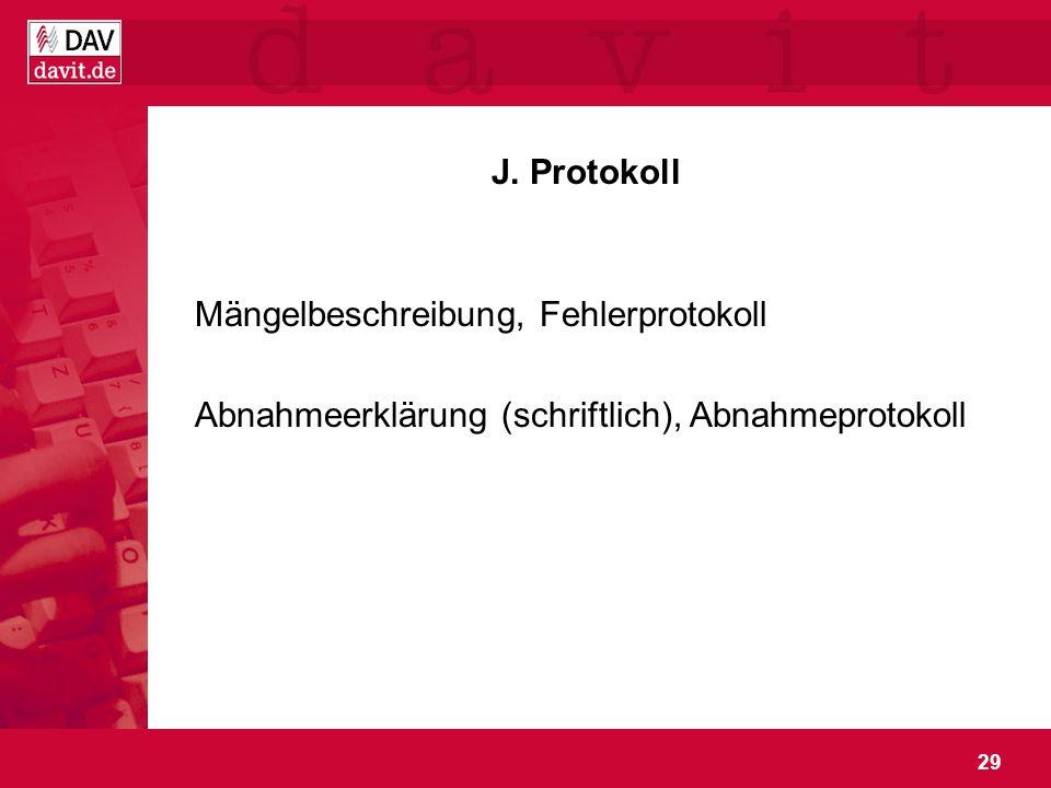 29 J. Protokoll Mängelbeschreibung, Fehlerprotokoll Abnahmeerklärung (schriftlich), Abnahmeprotokoll