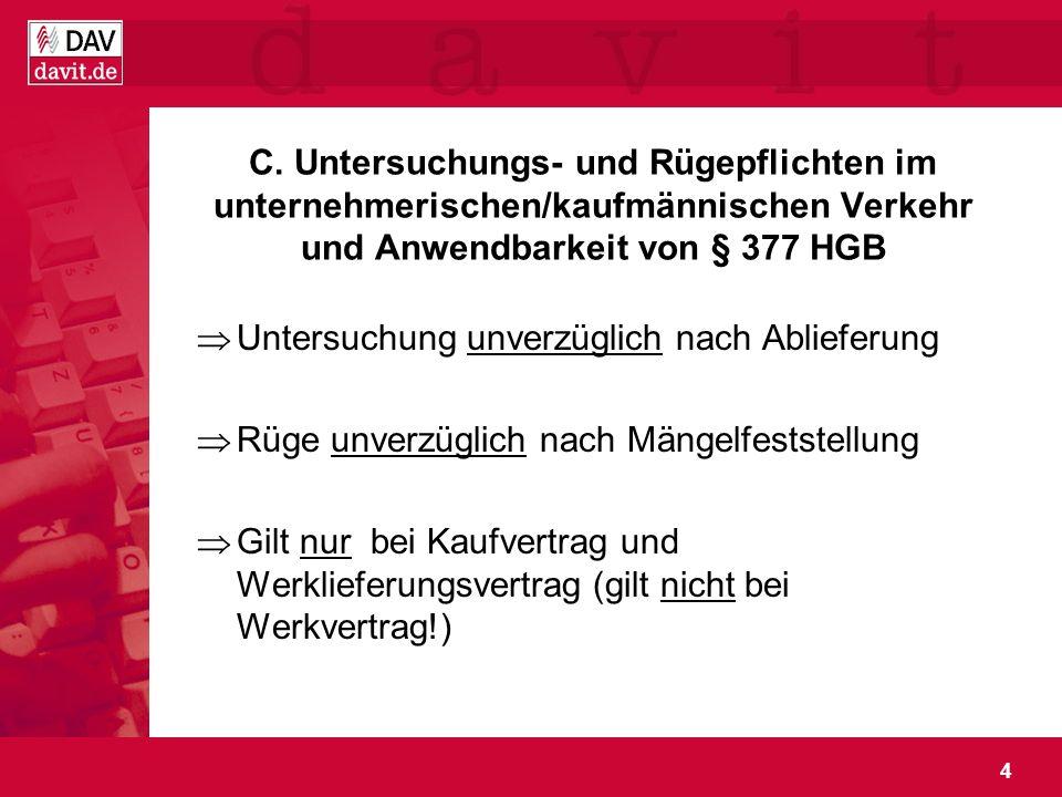 4 C. Untersuchungs- und Rügepflichten im unternehmerischen/kaufmännischen Verkehr und Anwendbarkeit von § 377 HGB Untersuchung unverzüglich nach Ablie