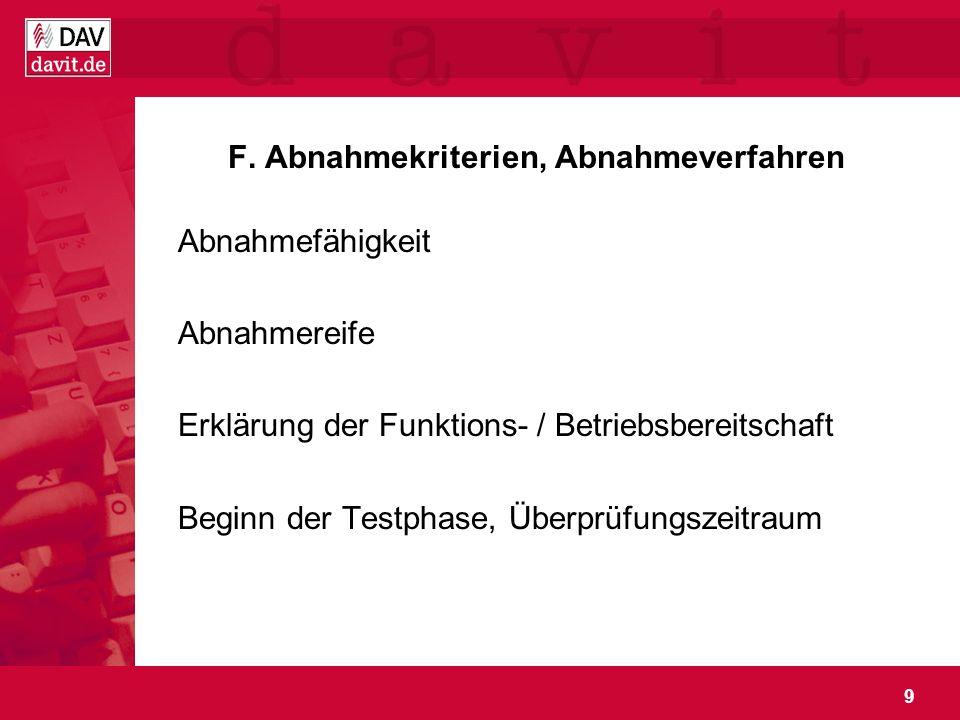 9 F. Abnahmekriterien, Abnahmeverfahren Abnahmefähigkeit Abnahmereife Erklärung der Funktions- / Betriebsbereitschaft Beginn der Testphase, Überprüfun