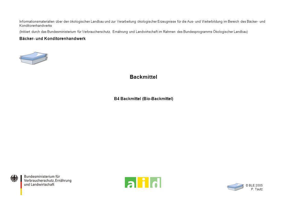 - 1 - © BLE 2005 P. Tautz Backmittel B4 Backmittel (Bio-Backmittel) Informationsmaterialien über den ökologischen Landbau und zur Verarbeitung ökologi