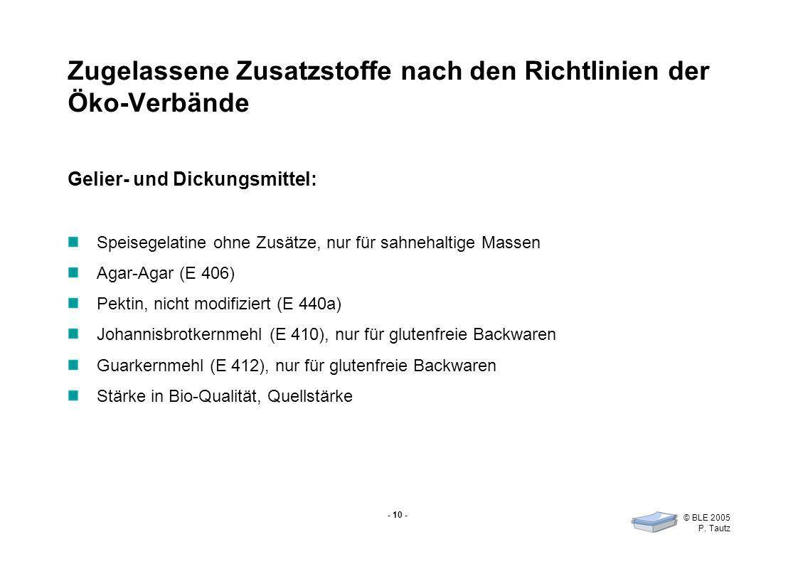 - 10 - © BLE 2005 P. Tautz Zugelassene Zusatzstoffe nach den Richtlinien der Öko-Verbände Gelier- und Dickungsmittel: Speisegelatine ohne Zusätze, nur