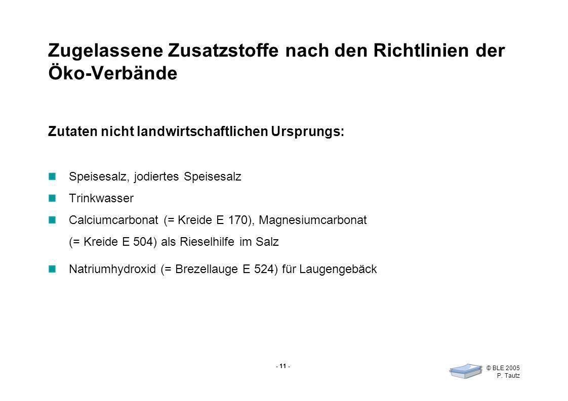 - 11 - © BLE 2005 P. Tautz Zugelassene Zusatzstoffe nach den Richtlinien der Öko-Verbände Zutaten nicht landwirtschaftlichen Ursprungs: Speisesalz, jo
