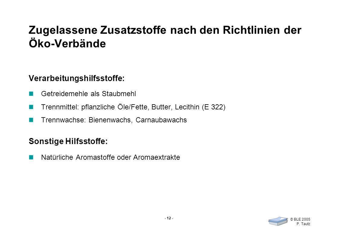 - 12 - © BLE 2005 P. Tautz Zugelassene Zusatzstoffe nach den Richtlinien der Öko-Verbände Verarbeitungshilfsstoffe: Getreidemehle als Staubmehl Trennm