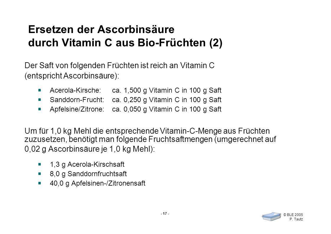 - 17 - © BLE 2005 P. Tautz Ersetzen der Ascorbinsäure durch Vitamin C aus Bio-Früchten (2) Der Saft von folgenden Früchten ist reich an Vitamin C (ent