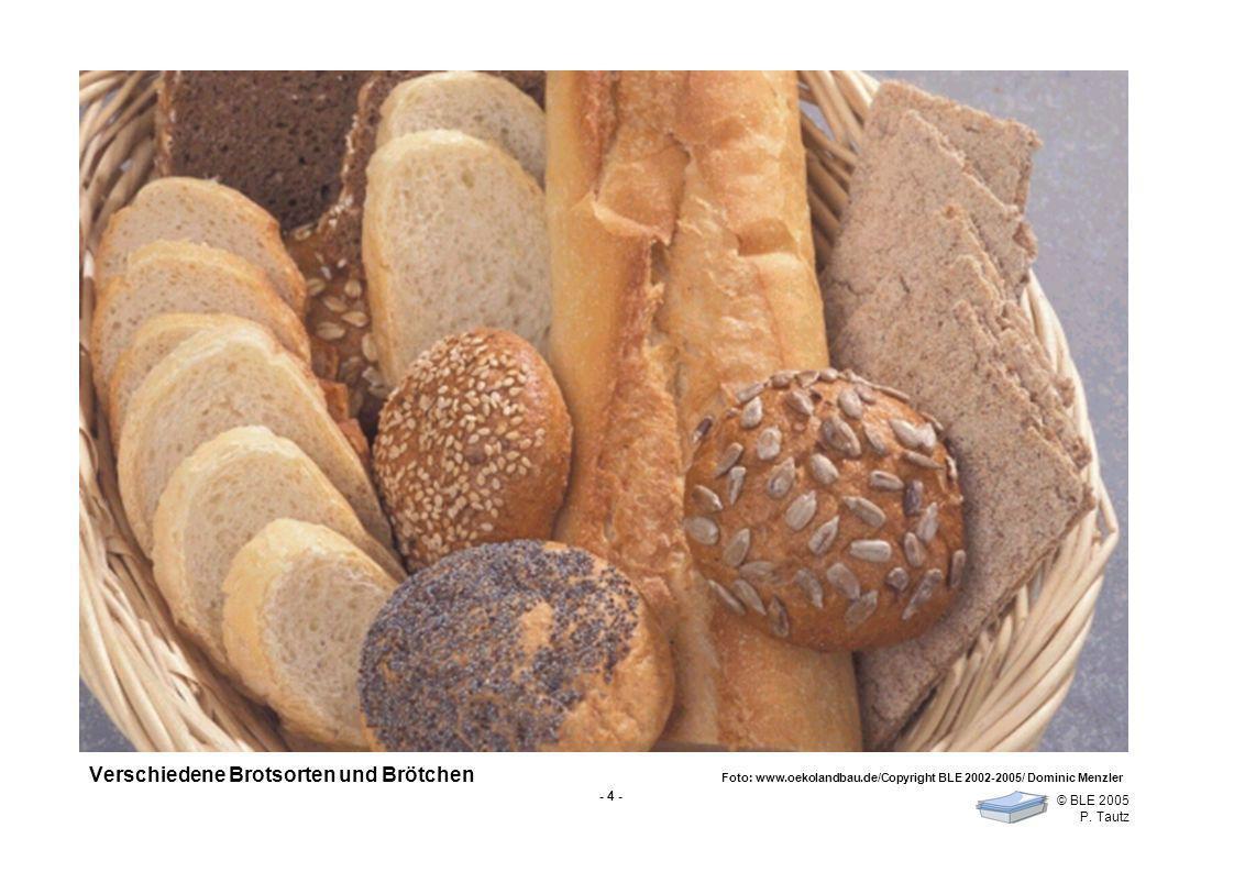 - 4 - © BLE 2005 P. Tautz Verschiedene Brotsorten und Brötchen Foto: www.oekolandbau.de/Copyright BLE 2002-2005/ Dominic Menzler