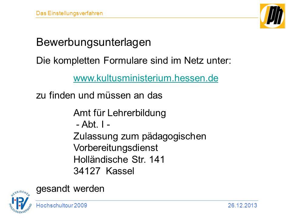 Bewerbungsunterlagen Die kompletten Formulare sind im Netz unter: www.kultusministerium.hessen.de zu finden und müssen an das Amt für Lehrerbildung -