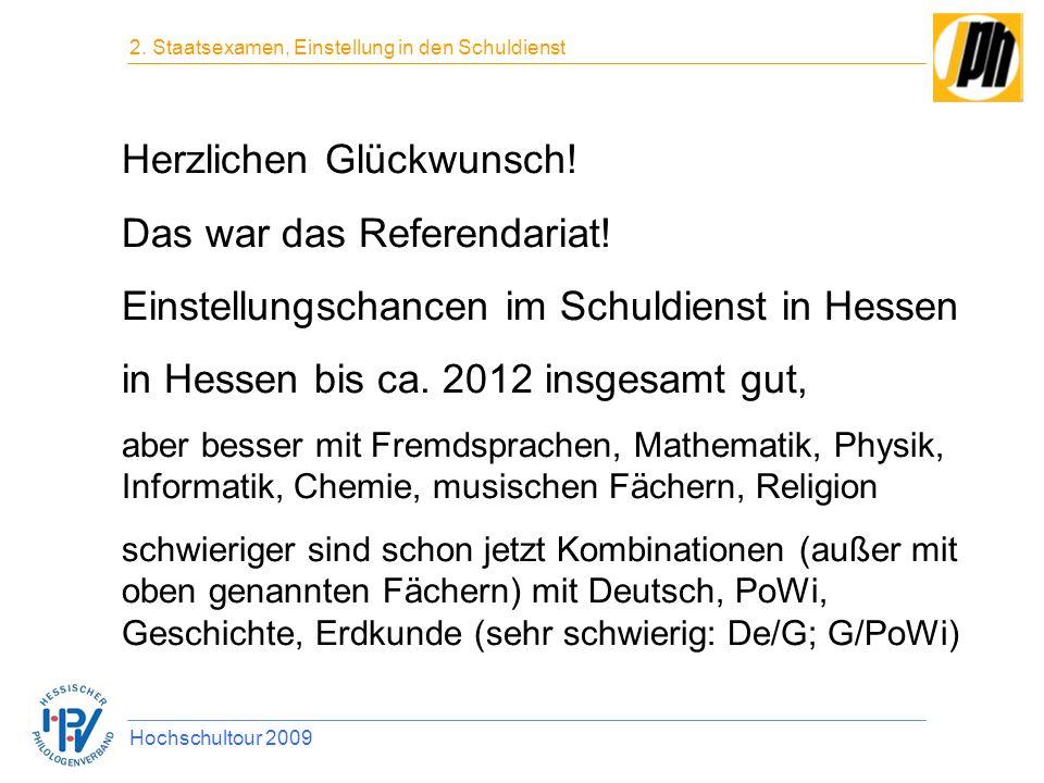 Herzlichen Glückwunsch! Das war das Referendariat! Einstellungschancen im Schuldienst in Hessen in Hessen bis ca. 2012 insgesamt gut, aber besser mit