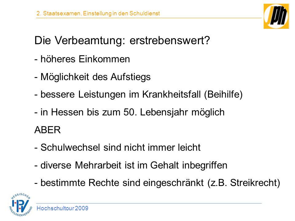 Die Verbeamtung: erstrebenswert? - höheres Einkommen - Möglichkeit des Aufstiegs - bessere Leistungen im Krankheitsfall (Beihilfe) - in Hessen bis zum